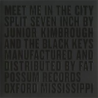 Image of The Black Keys / Junior Kimbrough - Meet Me In The City