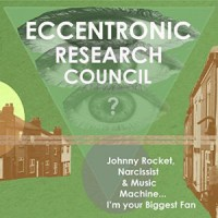 Image of Eccentronic Research Council - Johnny Rocket, Narcissist & Music Machine... I'm Your Biggest Fan