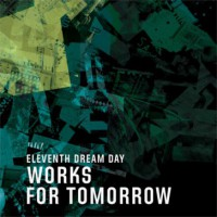 Image of Eleventh Dream Day - Works For Tomorrow