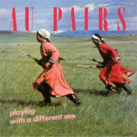 Au Pairs - Playing With A Different Sex