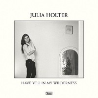 Julia Holter - Have You In My Wilderness - Bonus Disc Edition