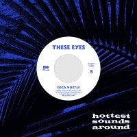 Image of These Eyes - Soca Hustle / Let Me Love