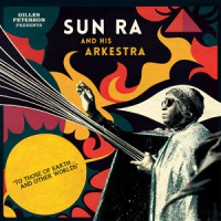 Gilles Peterson Presents Sun Ra And His Arkestra - To Those Of Earth And Other Worlds