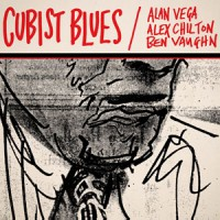 Alan Vega, Alex Chilton, Ben Vaughn - Cubist Blues