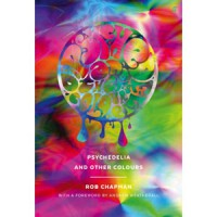 Image of Rob Chapman - Psychedelia And Other Colours (Hardback Edition)