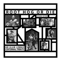 Image of Various Artists - Root Hog Or Die 100 Years, 100 Songs (An Alan Lomax Centennial Tribute)