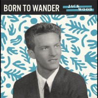 Image of Jack Wood - Born To Wander / So Sad