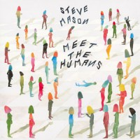 Image of Steve Mason - Meet The Humans