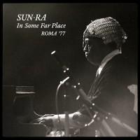 Sun Ra - In Some Far Place: Roma '77