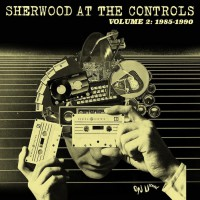 Various Artists - Sherwood At The Controls Volume 2: 1985 - 1990