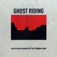 Image of Lone Arrivals Presents Paul Gallagher Tapes - Ghost Riding