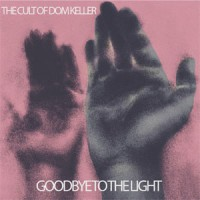 The Cult Of Dom Keller - Goodbye To The Light