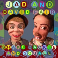 Image of Jad And David Fair - Shake, Cackle And Squall