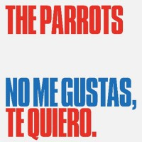 The Parrots - No Me Gustas, Te Quiero