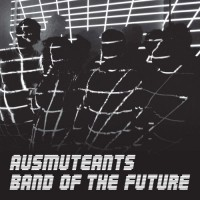 Image of Ausmuteants - Band Of The Future