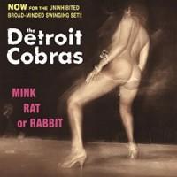 Image of The Detroit Cobras - Mink, Rat Or Rabbit