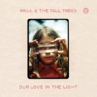 Image of Paul & The Tall Trees - Our Love In The Light