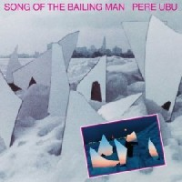 Image of Pere Ubu - Song Of The Bailing Man