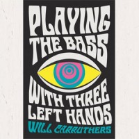 Image of Will Carruthers - Playing The Bass With Three Left Hands