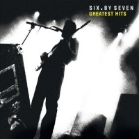 Image of Six By Seven - Greatest Hits
