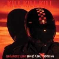 Image of Singapore Sling - Kill Kill Kill