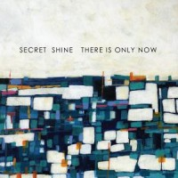 Image of Secret Shine - There Is Only Now