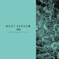 Bert Jansch - Living In The Shadows Part 2: On The Edge Of A Dream