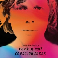 Image of Thurston Moore - Rock N Roll Consciousness