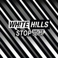 Image of White Hills - Stop Mute Defeat