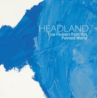Image of Headland - True Flowers From This Painted World