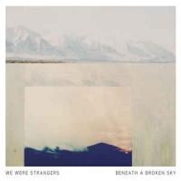 Image of We Were Strangers - Beneath A Broken Sky
