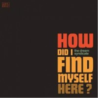Image of The Dream Syndicate - How Did I Find Myself Here?