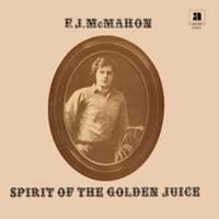 Image of F.J. McMahon - Spirit Of The Golden Juice