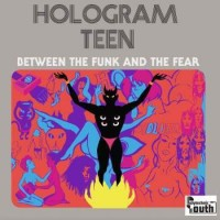 Image of Hologram Teen - Between The Funk And The Fear