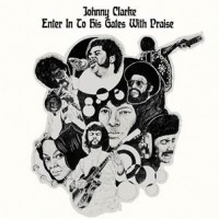Image of Johnny Clarke - Enter Into His Gate With Praise