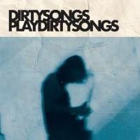 Image of Dirty Songs - Dirty Songs Plays Dirty Songs