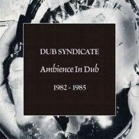 Image of Dub Syndicate - Ambience In Dub 1982-1985
