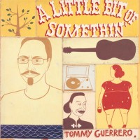 Image of Tommy Guerrero - A Little Bit Of Somethin'