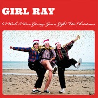Image of Girl Ray - (I Wish I Were Giving You A Gift) This Christmas