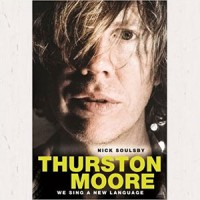 Image of Nick Soulsby - We Sing A New Language: The Oral Discography Of Thurston Moore