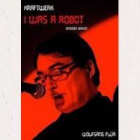 Image of Wolfgang Flür - Kraftwerk: I Was A Robot