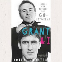 Image of Robert Forster - Grant & I : Inside And Outside The Go-Betweens - Signed Edition