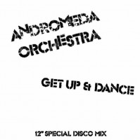 Image of Andromeda Orchestra - Get Up & Dance - Inc. Nick The Record Remix