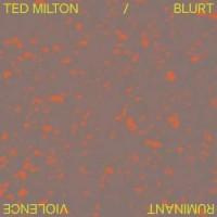 Image of Ted Milton / Blurt - Ruminant Violence