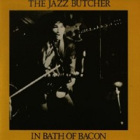 Image of Jazz Butcher - Bath Of Bacon