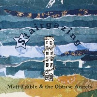 Image of Matt Edible & The Obtuse Angels - Stairgazing