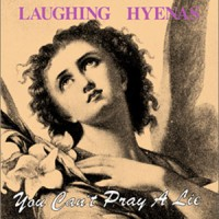 Image of Laughing Hyenas - You Can't Pray A Lie