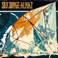 Image of Seu Jorge - Seu Jorge And Almaz