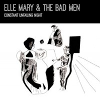 Image of Elle Mary & The Bad Men - Constant Unfailing Night