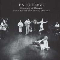Image of Entourage - Ceremony Of Dreams:Studio Sessions & Outtakes, 1972-77